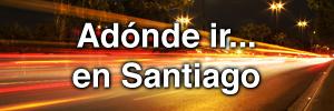A Dónde Ir en Santiago